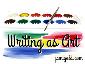 A palette of water colors with text: Writing as Art