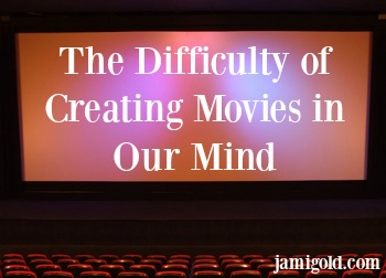 Movie screen in front of seats with text: The Difficulty of Creating Movies in Our Mind