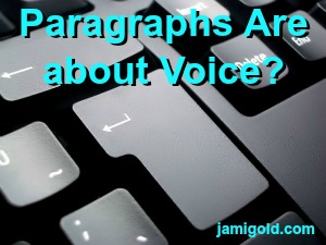 Close up of a keyboard's Enter key with text: Paragraphs Are about Voice?