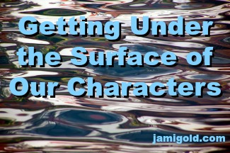 Reflections on a water surface with text: Getting Under the Surface of Our Characters