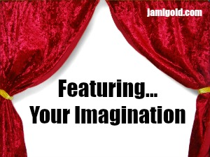 Theater curtain opening to reveal text: Featuring... Your Imagination
