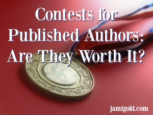 Gold medal with text: Contests for Published Authors: Are They Worth It?