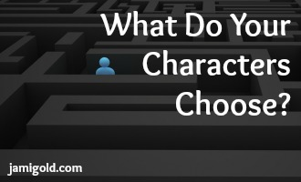 Stick figure in a maze with text: What Do Your Characters Choose?