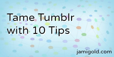 Diagram of connected dots with text: Tame Tumblr with 10 Tips