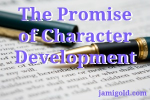 Pen on a contract with text: The Promise of Character Development