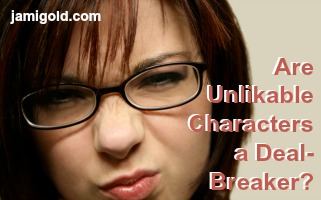 Woman making a sour face with text: Are Unlikable Characters a Deal-Breaker?