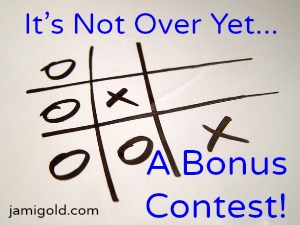 Tic-tac-toe game with winner and text: It's Not Over Yet... A Bonus Contest!