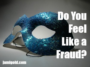 Sequined mask with text: Do You Feel Like a Fraud?
