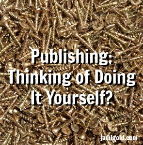 Pile of screws with text: Publishing: Thinking of Doing It Yourself?