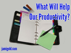 Planner, colored pens, and sticky notes, with text: What Will Help Our Productivity?