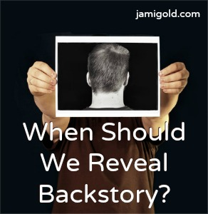 Man holding picture of the back of his head with text: When Should We Reveal Backstory?