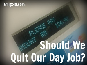 Close-up on cash register with text: Should We Quit Our Day Job?