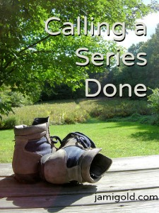 Hiking boots alone in a park with text: Calling a Series Done