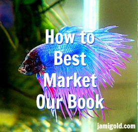 Betta fish with text: How to Best Market Our Book