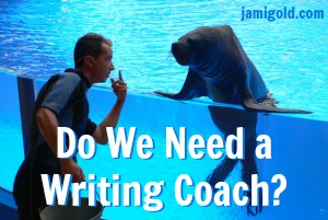 Trainer visiting with a sea lion with text: Do We Need a Writing Coach?