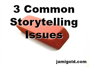 Eraser on white background with text: 3 Common Storytelling Issues