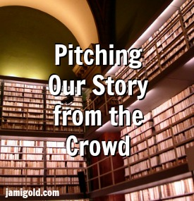 Picture of library shelves with text: Pitching Our Story from the Crowd