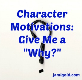 Question mark on white background with text: Character Motivations: Give Me a