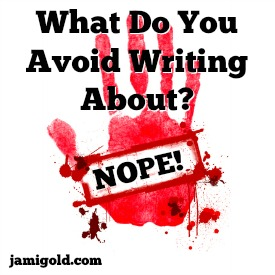 "Red handprint covered with ""NOPE!"" and text: What Do You Avoid Writing About?"