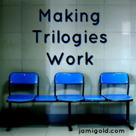 Three blue chairs against a wall with text: Making Trilogies Work