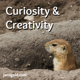 Prairie dog peeking out of burrow with text: Curiosity & Creativity