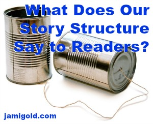 Metal cans connected with string with text: What Does Our Story Structure Say to Readers?