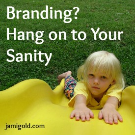 Girl falling off a slide with text: Branding? Hang on to Your Sanity