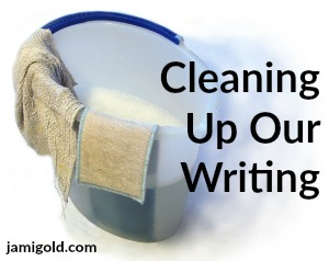 Cleaning bucket and rags with text: Cleaning Up Our Writing