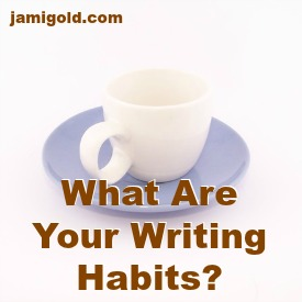 Coffee mug on saucer with text: What Are Your Writing Habits?