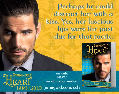 Quote from Garrett of Stone-Cold Heart: Perhaps he could distract her with a kiss. Yes, her luscious lips were far past due for that tactic.