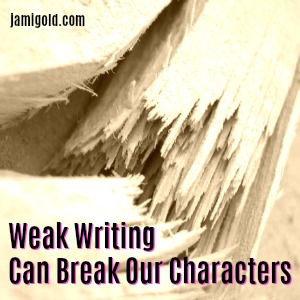 Broken piece of wood with text: Weak Writing Can Break Our Characters