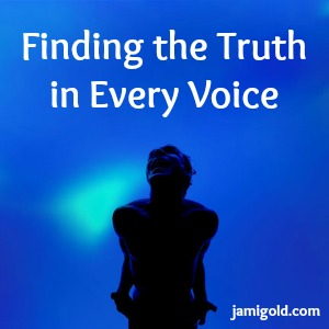 Person passionately expressing themselves with text: Finding the Truth in Every Voice