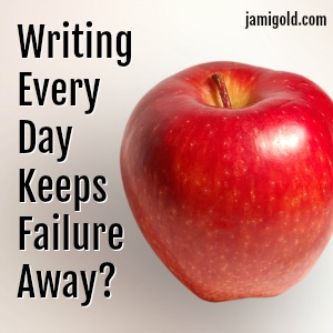 Apple on a white background with text: Writing Every Day Keeps Failure Away?