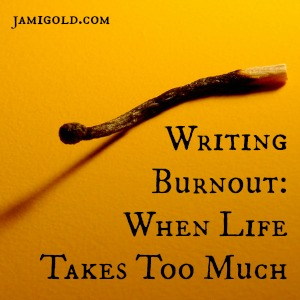 Burned Match with text: Writing Burnout: When Life Takes Too Much
