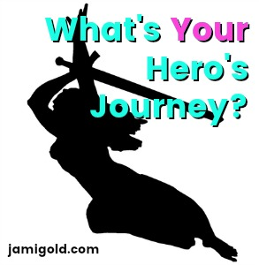Silhouette of a woman with sword with text: What's *Your* Hero's Journey?