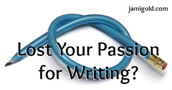 A pencil tied in a knot with text: Lost Your Passion for Writing?