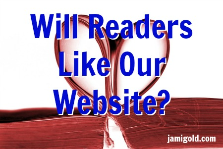 Open book with pages in a heart shape with text: Will Readers Like Our Website?