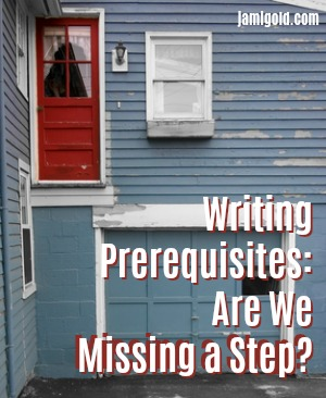 Second story door missing stairs down with text: Writing Prerequisites: Are We Missing a Step?