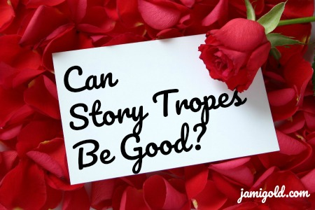 Note on top of rose petals with text: Can Story Tropes Be Good?
