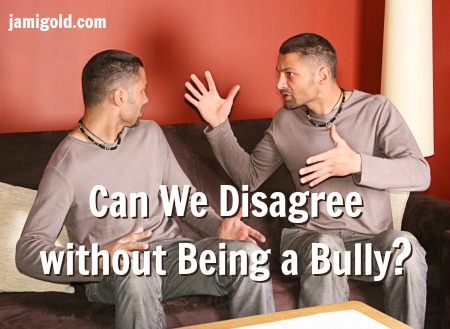 Two men arguing on a couch with text: Can We Disagree without Being a Bully?