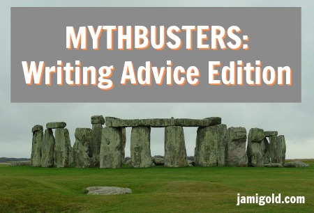 Stonehenge stone circle with text: MYTHBUSTERS: Writing Advice Edition