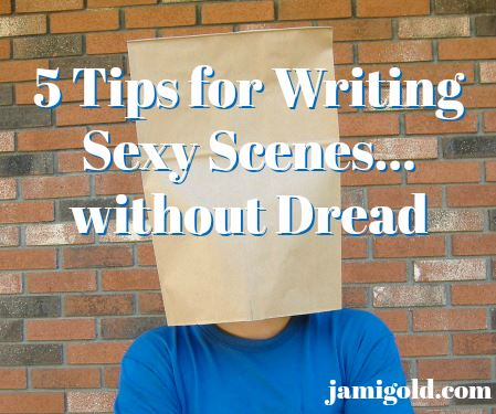 Man with bag over his head with text: 5 Tips for Writing Sexy Scenes...without Dread