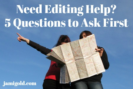 Two women looking at a map and pointing with text: Need Editing Help? 5 Questions to Ask First