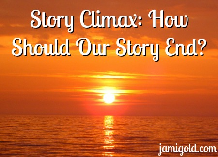 Sun setting over water with text: Story Climax: How Should Our Story End?