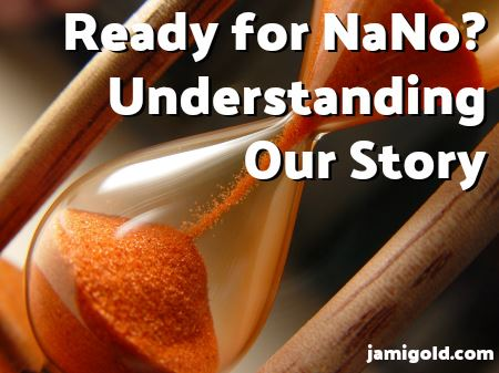 Orange sand in hourglass with text: Ready for NaNo? Understanding Our Story