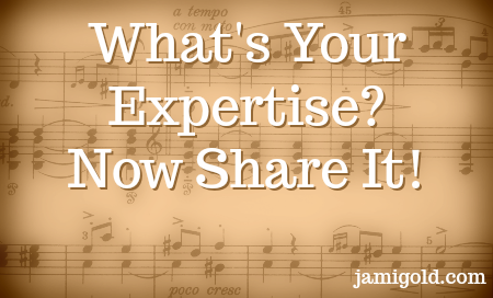 Sheet of music composition with text: What's Your Expertise? Now Share It!