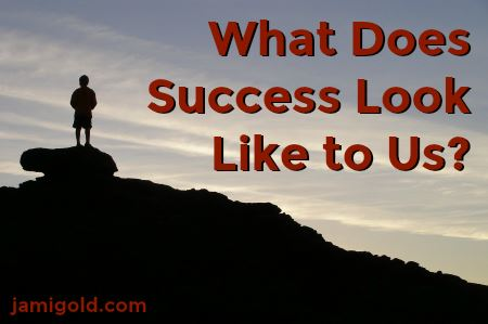 Silhouette of figure on a hilltop with text: What Does Success Look Like to Us?