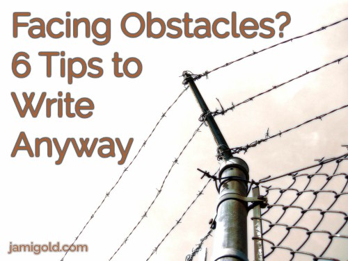 Barbed-wire fence with text: Facing Obstacles? 6 Tips to Write Anyway