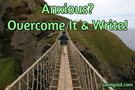 Rope bridge over a chasm with text: Anxious? Don't Let It Stop You from Writing