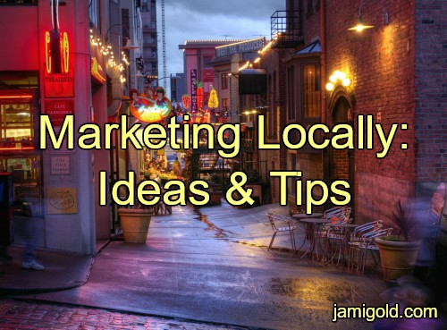 View of a store-filled alley with text: Marketing Locally: Ideas & Tips